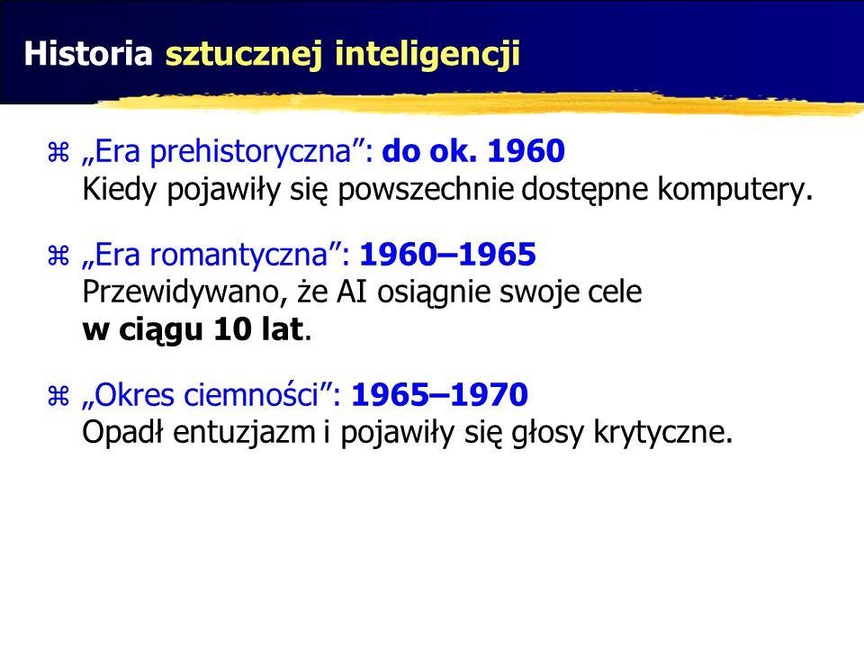 Historia sztucznej inteligencji Era prehistoryczna: do ok. 1960 Kiedy pojawiły się powszechnie dostępne komputery. Era romantyczna: 1960–1965 Przewidy