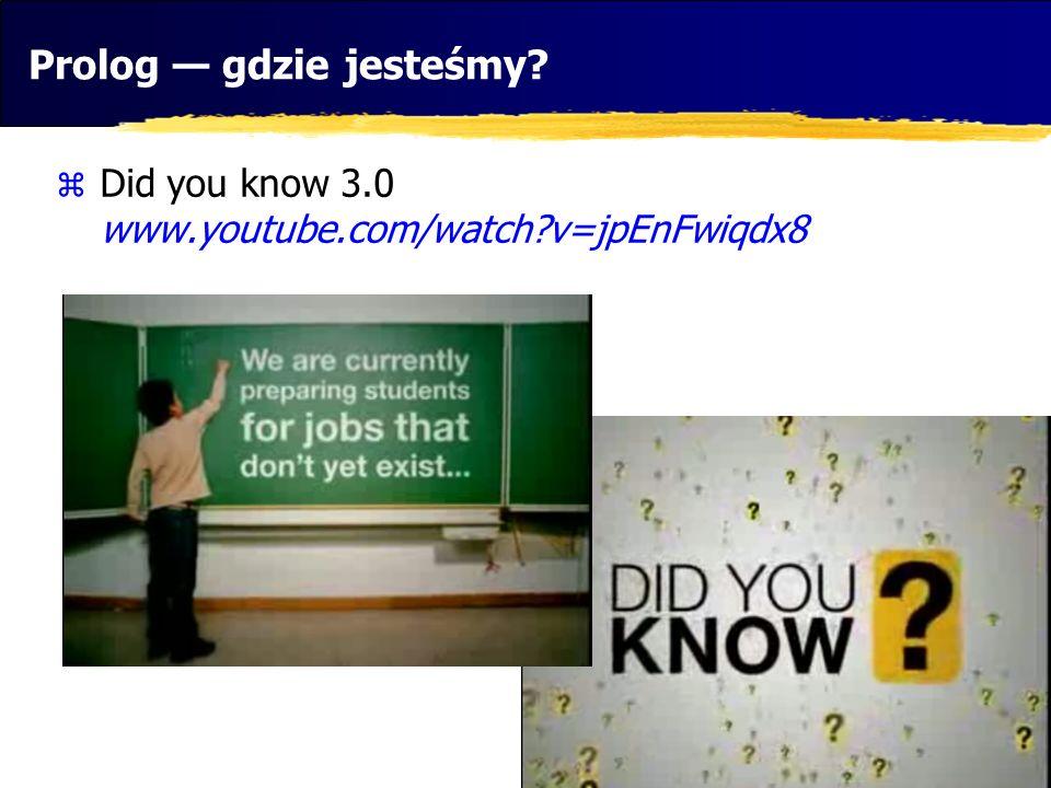 Prolog gdzie jesteśmy? Did you know 3.0 www.youtube.com/watch?v=jpEnFwiqdx8