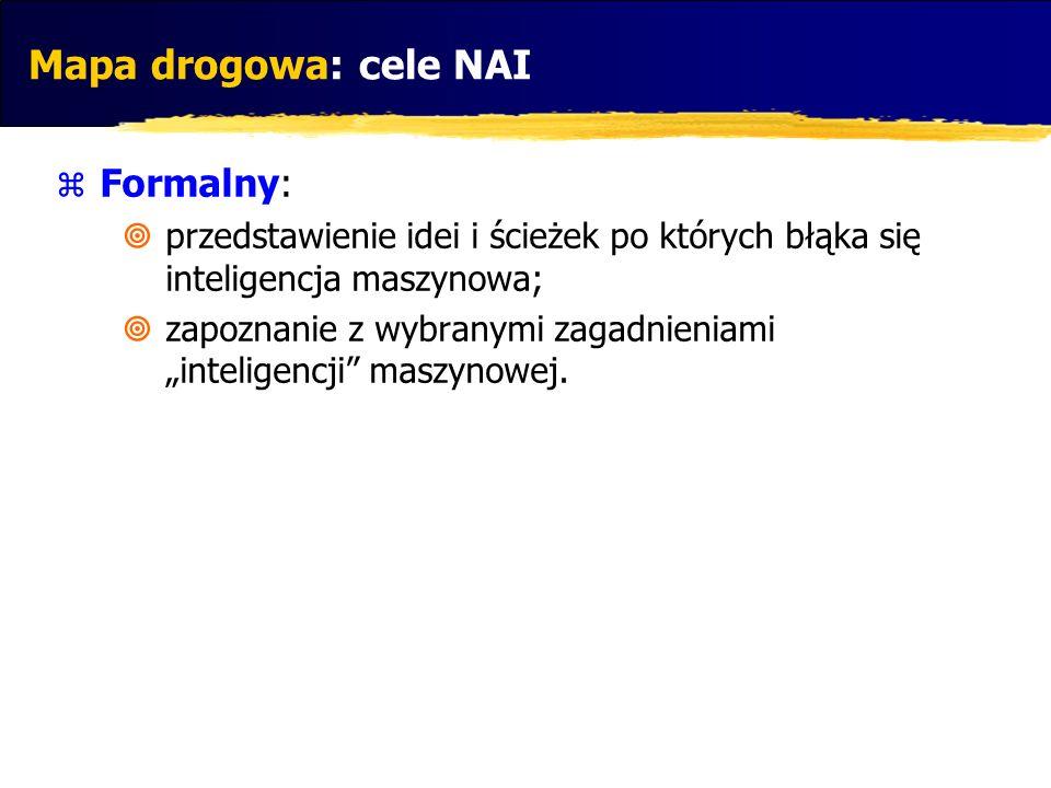 Mapa drogowa: cele NAI Formalny: przedstawienie idei i ścieżek po których błąka się inteligencja maszynowa; zapoznanie z wybranymi zagadnieniami intel