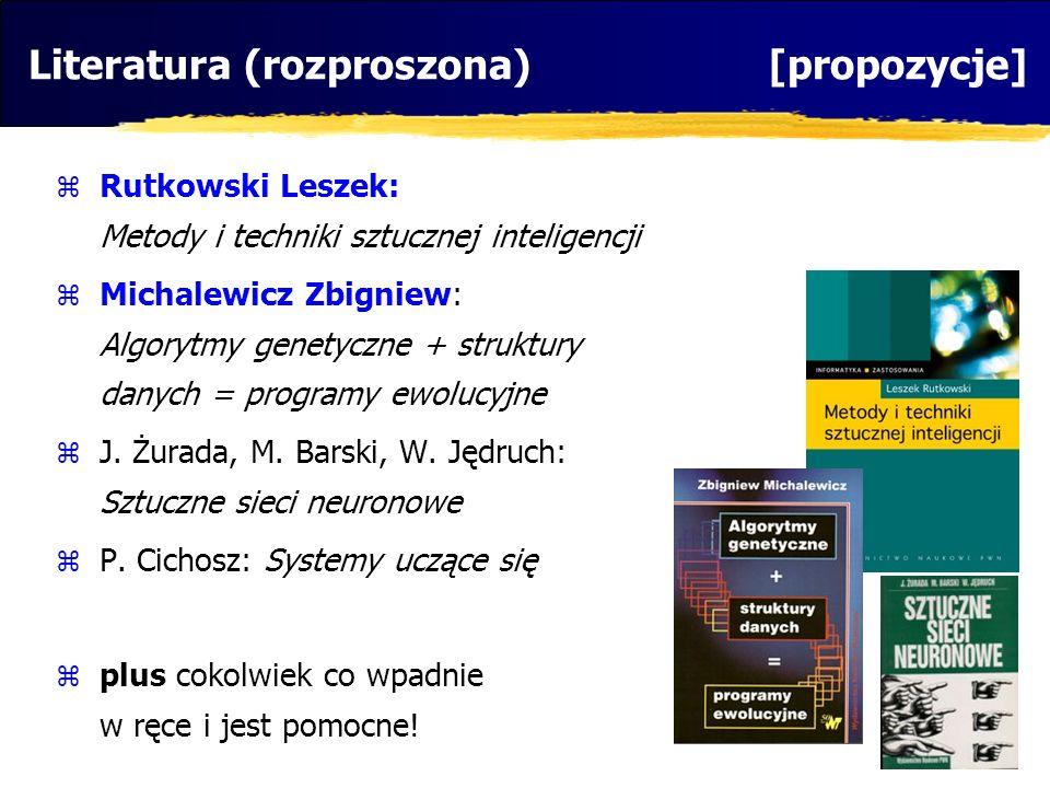 Literatura (rozproszona) [propozycje] Rutkowski Leszek: Metody i techniki sztucznej inteligencji Michalewicz Zbigniew: Algorytmy genetyczne + struktur