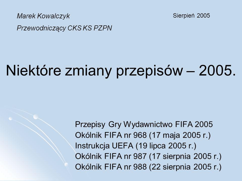 Niektóre zmiany przepisów – 2005. Przepisy Gry Wydawnictwo FIFA 2005 Okólnik FIFA nr 968 (17 maja 2005 r.) Instrukcja UEFA (19 lipca 2005 r.) Okólnik