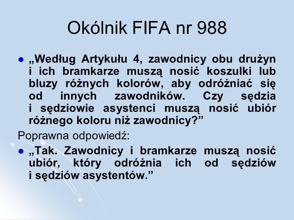 Okólnik FIFA nr 988 Według Artykułu 4, zawodnicy obu drużyn i ich bramkarze muszą nosić koszulki lub bluzy różnych kolorów, aby odróżniać się od innyc