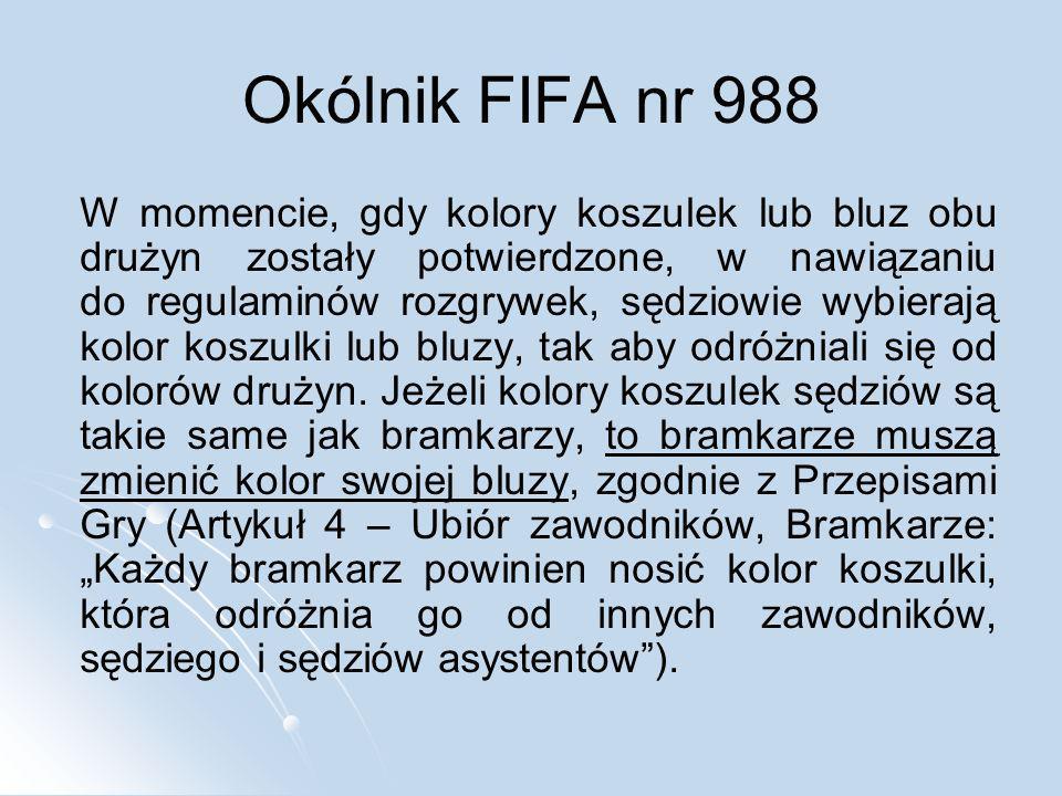 Okólnik FIFA nr 988 W momencie, gdy kolory koszulek lub bluz obu drużyn zostały potwierdzone, w nawiązaniu do regulaminów rozgrywek, sędziowie wybiera