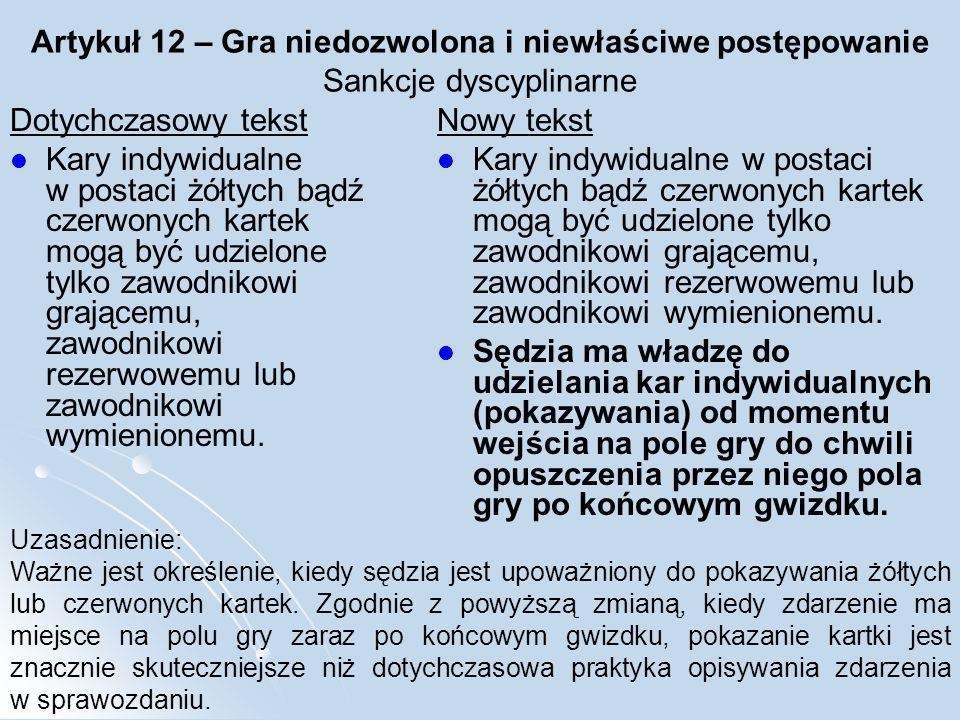 Artykuł 12 – Gra niedozwolona i niewłaściwe postępowanie Sankcje dyscyplinarne Dotychczasowy tekst Kary indywidualne w postaci żółtych bądź czerwonych