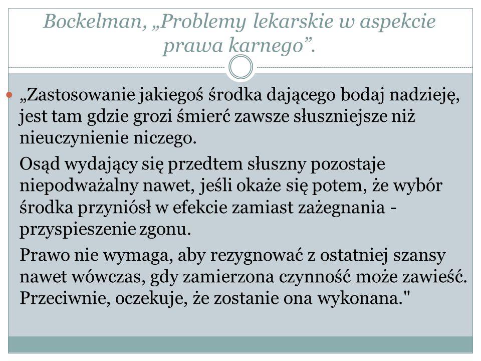 Bockelman, Problemy lekarskie w aspekcie prawa karnego. Zastosowanie jakiegoś środka dającego bodaj nadzieję, jest tam gdzie grozi śmierć zawsze słusz