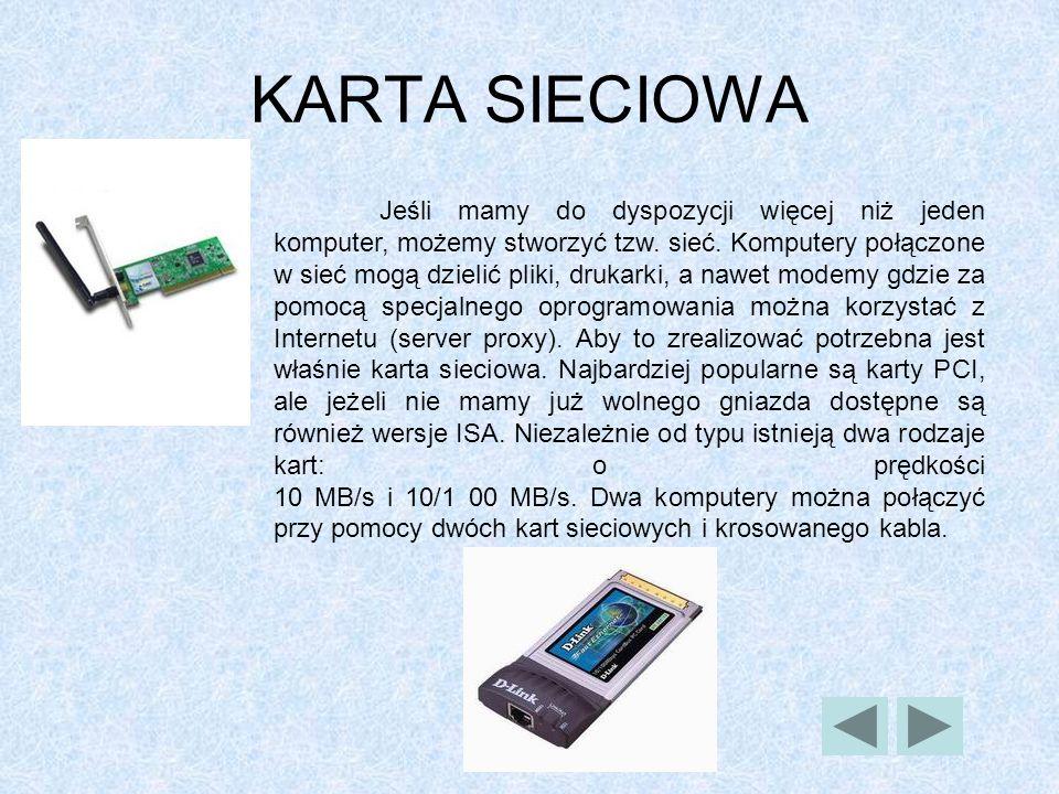 KARTA DŹWIĘKOWA Karta dźwiękowa jest specjalnym urządzeniem znajdującym się na ogół wewnątrz komputera, najczęściej w postaci karty rozszerzenia. Jest