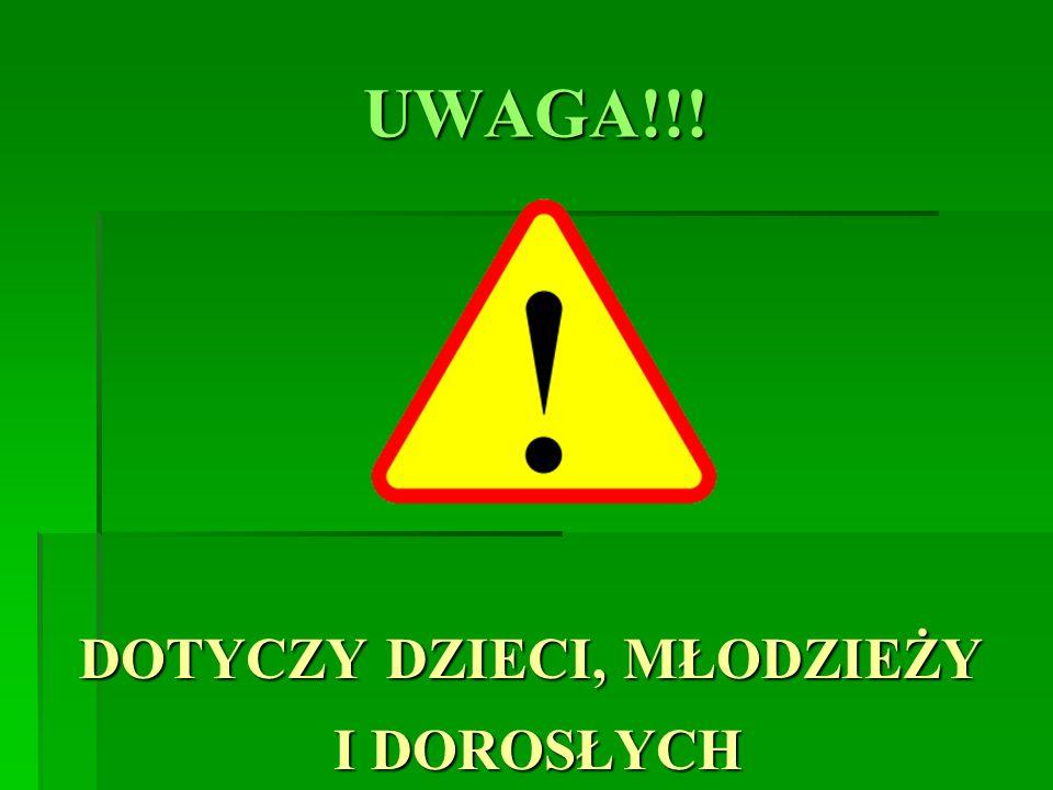 UWAGA!!! DOTYCZY DZIECI, MŁODZIEŻY I DOROSŁYCH I DOROSŁYCH