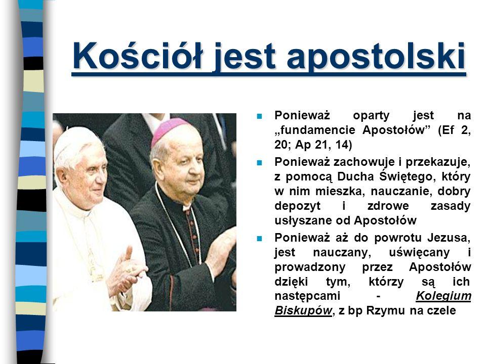 Kościół jest powszechny n Ponieważ jest w nim obecny Chrystus, a tam gdzie jest Chrystus, tam Kościół powszechny n Ponieważ Jezus posłał Kościół do ca