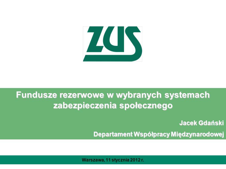 Fundusze rezerwowe w wybranych systemach zabezpieczenia społecznego Jacek Gdański Departament Współpracy Międzynarodowej Warszawa, 11 stycznia 2012 r.