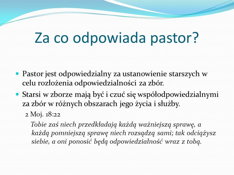 Za co odpowiada pastor? Pastor jest odpowiedzialny za ustanowienie starszych w celu rozłożenia odpowiedzialności za zbór. Starsi w zborze mają być i c