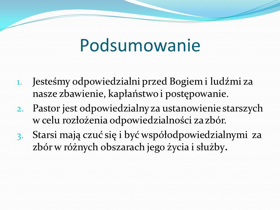 Podsumowanie 1. Jesteśmy odpowiedzialni przed Bogiem i ludźmi za nasze zbawienie, kapłaństwo i postępowanie. 2. Pastor jest odpowiedzialny za ustanowi
