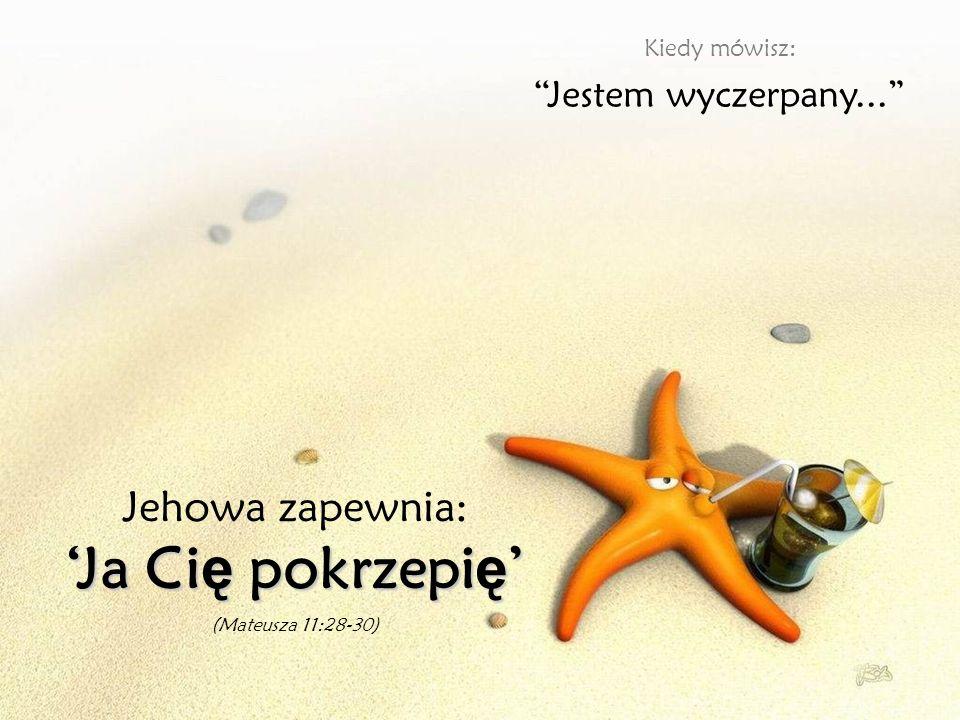 Kiedy mówisz: Boj ę si ę... Jehowa odpowiada: Nie l ę kaj si ę, bo ja jestem z Tob ąNie l ę kaj si ę, bo ja jestem z Tob ą (Izajasza 41:10)