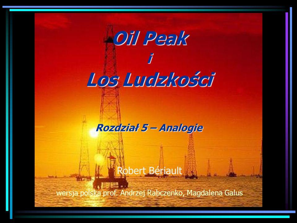 Oil Peak i Los Ludzkości Rozdział 5 – Analogie Robert Bériault wersja polska prof. Andrzej Rabczenko, Magdalena Galus