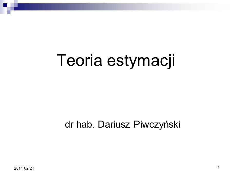 2 2014-02-24 Estymacja to postępowanie statystyczne zmierzające do oszacowania parametrów populacji generalnej (, ) na podstawie statystyk (estymatorów) uzyskanych z populacji próbnej.