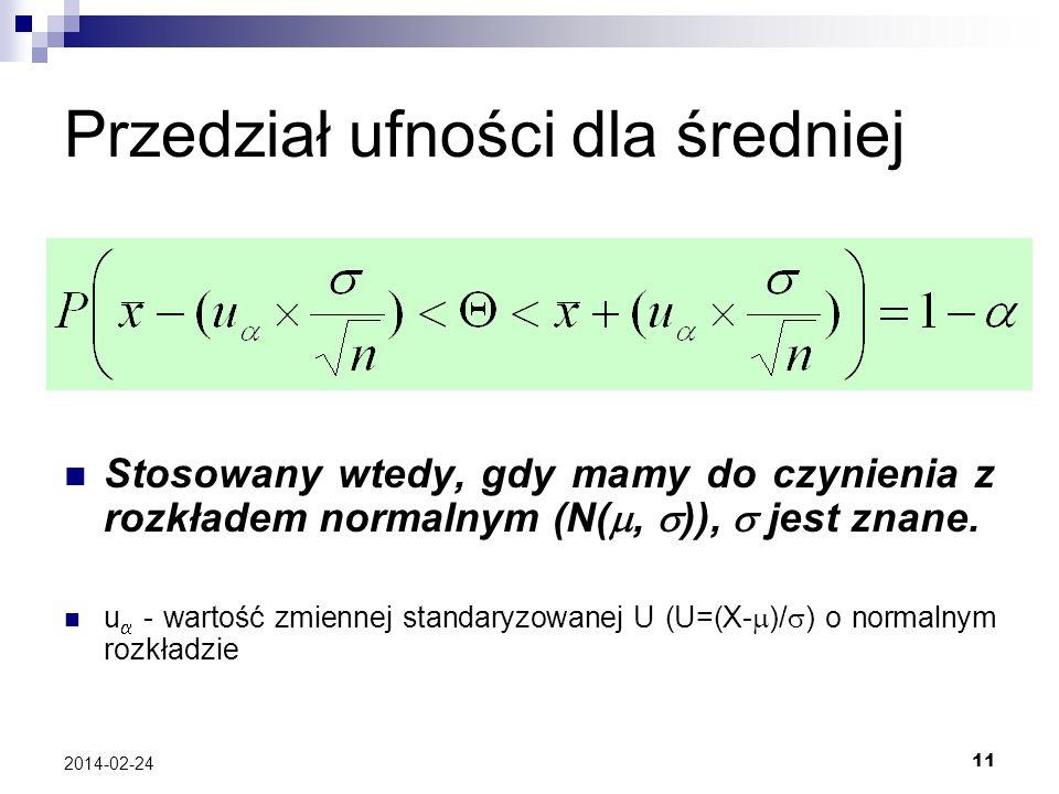 11 2014-02-24 Przedział ufności dla średniej Stosowany wtedy, gdy mamy do czynienia z rozkładem normalnym (N(, )), jest znane. u - wartość zmiennej st