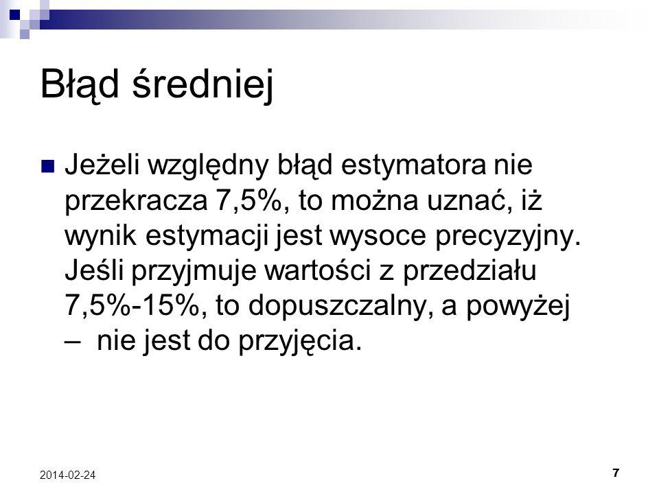 7 2014-02-24 Błąd średniej Jeżeli względny błąd estymatora nie przekracza 7,5%, to można uznać, iż wynik estymacji jest wysoce precyzyjny. Jeśli przyj