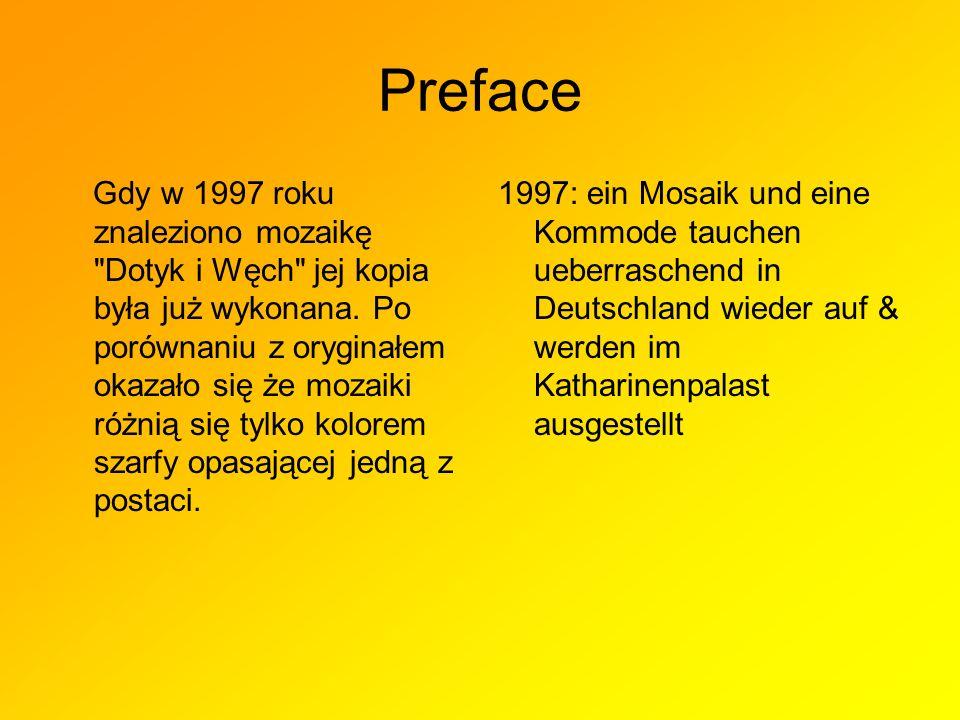 Preface Gdy w 1997 roku znaleziono mozaikę Dotyk i Węch jej kopia była już wykonana.