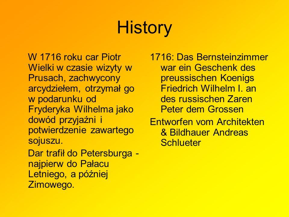 History W 1716 roku car Piotr Wielki w czasie wizyty w Prusach, zachwycony arcydziełem, otrzymał go w podarunku od Fryderyka Wilhelma jako dowód przyjaźni i potwierdzenie zawartego sojuszu.