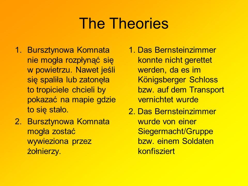 The Theories 1.Bursztynowa Komnata nie mogła rozpłynąć się w powietrzu.