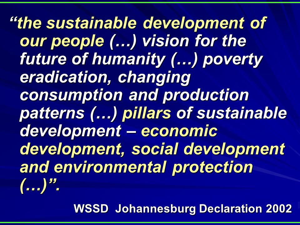 the sustainable development of our people (…) vision for the future of humanity (…) poverty eradication, changing consumption and production patterns (…) pillars of sustainable development – economic development, social development and environmental protection (…).the sustainable development of our people (…) vision for the future of humanity (…) poverty eradication, changing consumption and production patterns (…) pillars of sustainable development – economic development, social development and environmental protection (…).