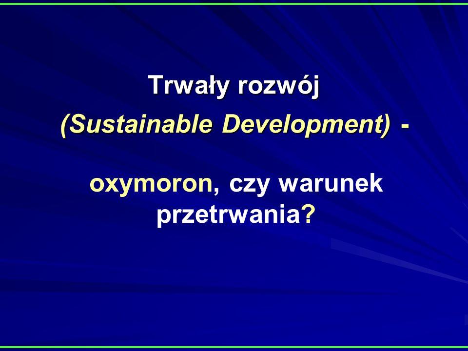 Trwały rozwój (Sustainable Development) - oxymoron, czy warunek przetrwania