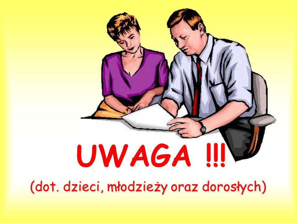 (dot. dzieci, młodzieży oraz dorosłych) UWAGA !!!