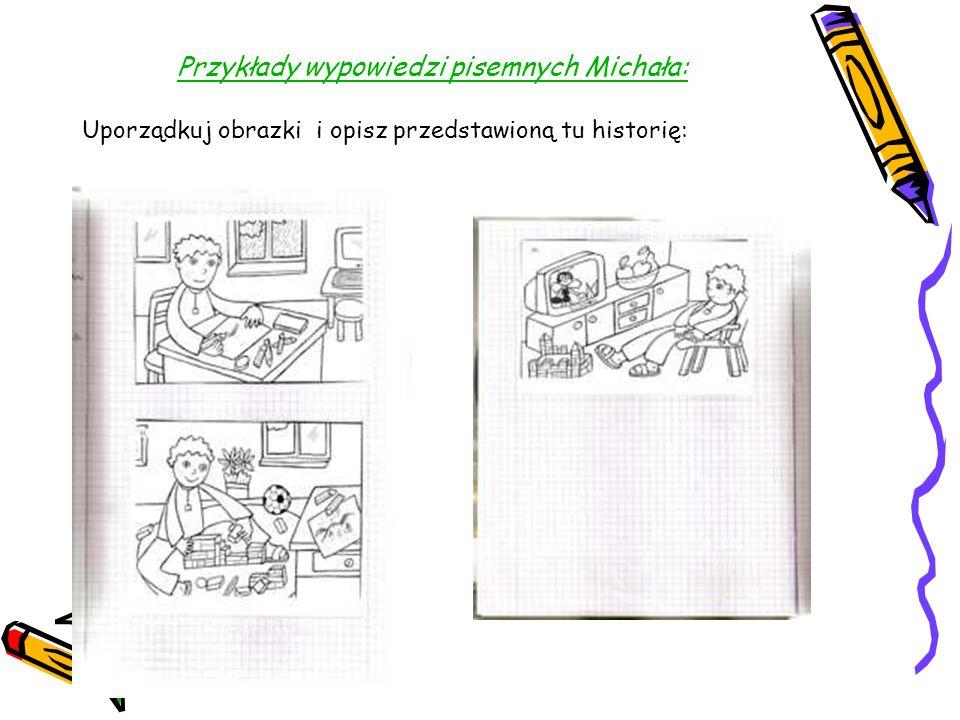 Przykłady wypowiedzi pisemnych Michała: Uporządkuj obrazki i opisz przedstawioną tu historię: