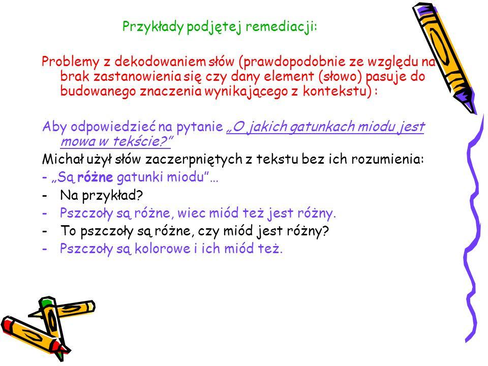 Przykłady podjętej remediacji: Problemy z dekodowaniem słów (prawdopodobnie ze względu na brak zastanowienia się czy dany element (słowo) pasuje do bu