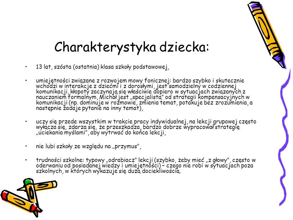 Charakterystyka dziecka: 13 lat, szósta (ostatnia) klasa szkoły podstawowej, umiejętności związane z rozwojem mowy fonicznej: bardzo szybko i skuteczn