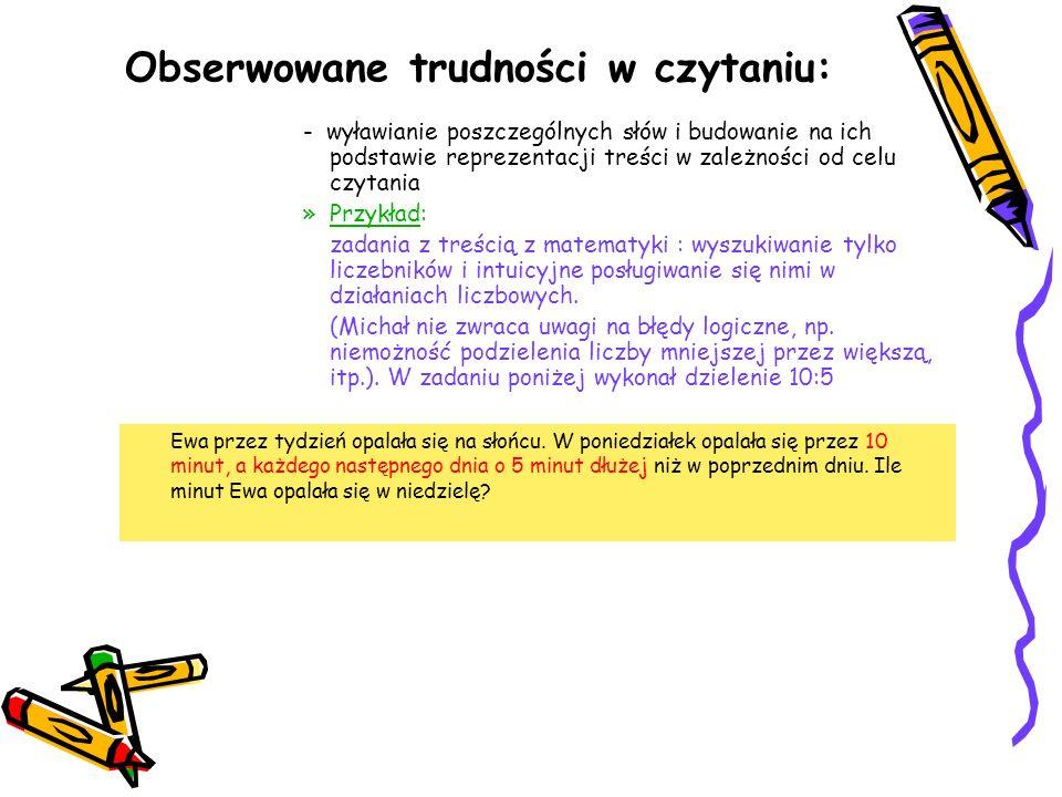Obserwowane trudności w czytaniu: - wyławianie poszczególnych słów i budowanie na ich podstawie reprezentacji treści w zależności od celu czytania »Pr