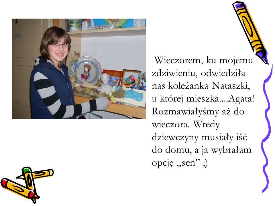 Wieczorem, ku mojemu zdziwieniu, odwiedziła nas koleżanka Nataszki, u której mieszka....Agata.