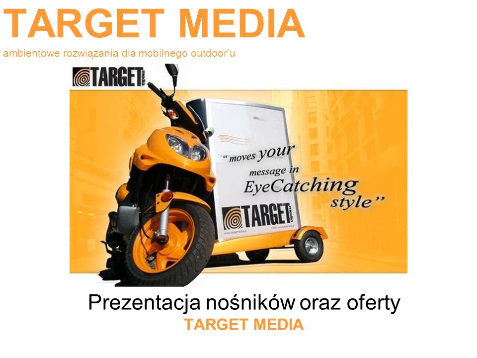 TARGET MEDIA ambientowe rozwiązania dla mobilnego outdooru Prezentacja nośników oraz oferty TARGET MEDIA