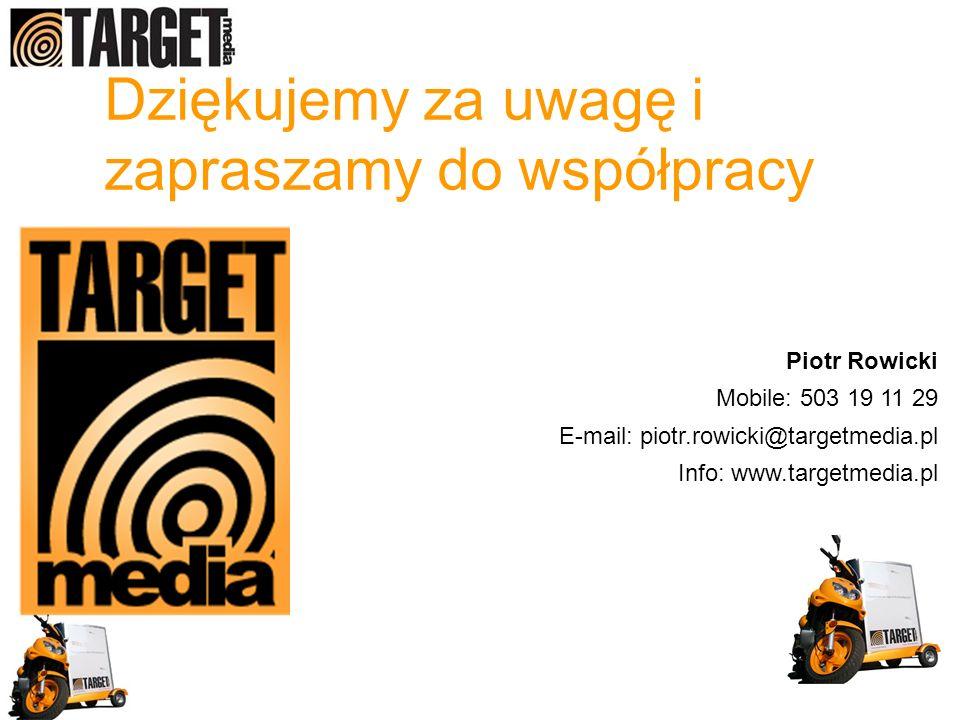 Dziękujemy za uwagę i zapraszamy do współpracy Piotr Rowicki Mobile: 503 19 11 29 E-mail: piotr.rowicki@targetmedia.pl Info: www.targetmedia.pl