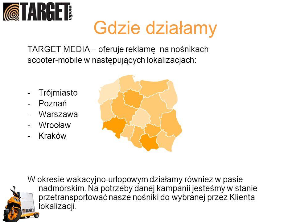 Gdzie działamy TARGET MEDIA – oferuje reklamę na nośnikach scooter-mobile w następujących lokalizacjach: -Trójmiasto -Poznań -Warszawa -Wrocław -Kraków W okresie wakacyjno-urlopowym działamy również w pasie nadmorskim.