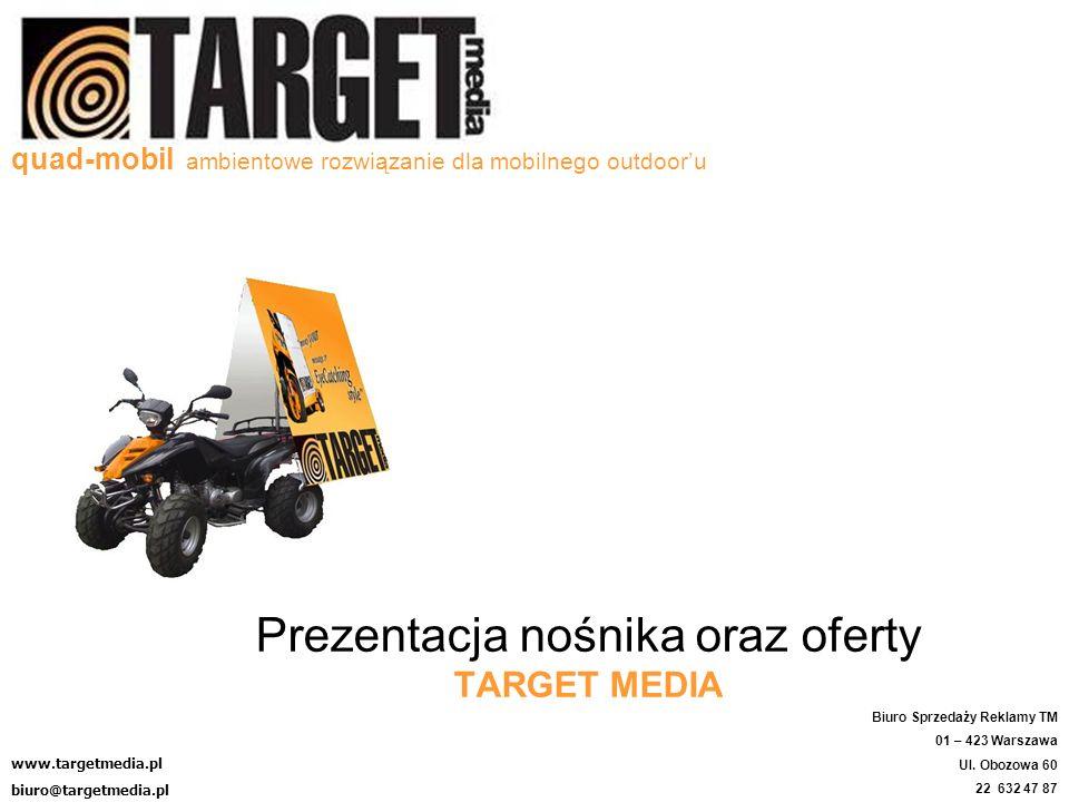 quad-mobil ambientowe rozwiązanie dla mobilnego outdooru Prezentacja nośnika oraz oferty TARGET MEDIA www.targetmedia.pl biuro@targetmedia.pl Biuro Sp