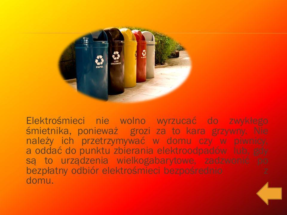 Elektrośmieci nie wolno wyrzucać do zwykłego śmietnika, ponieważ grozi za to kara grzywny. Nie należy ich przetrzymywać w domu czy w piwnicy, a oddać