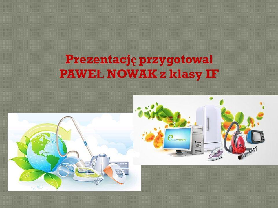 Prezentacj ę przygotowa ł PAWE Ł NOWAK z klasy IF