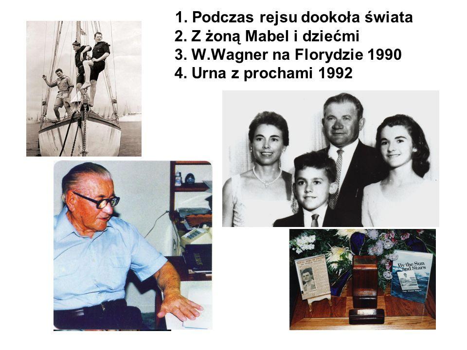 1. Podczas rejsu dookoła świata 2. Z żoną Mabel i dziećmi 3. W.Wagner na Florydzie 1990 4. Urna z prochami 1992