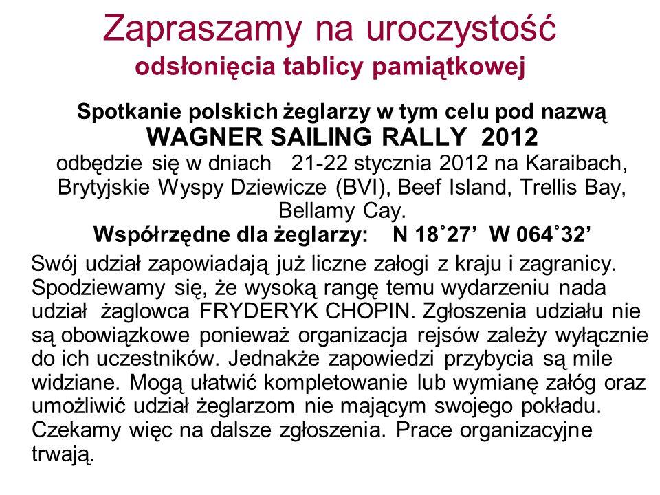 Zapraszamy na uroczystość odsłonięcia tablicy pamiątkowej Spotkanie polskich żeglarzy w tym celu pod nazwą WAGNER SAILING RALLY 2012 odbędzie się w dn