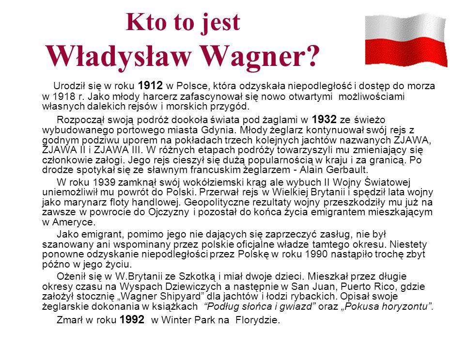 Kto to jest Władysław Wagner? Urodził się w roku 1912 w Polsce, która odzyskała niepodległość i dostęp do morza w 1918 r. Jako młody harcerz zafascyno