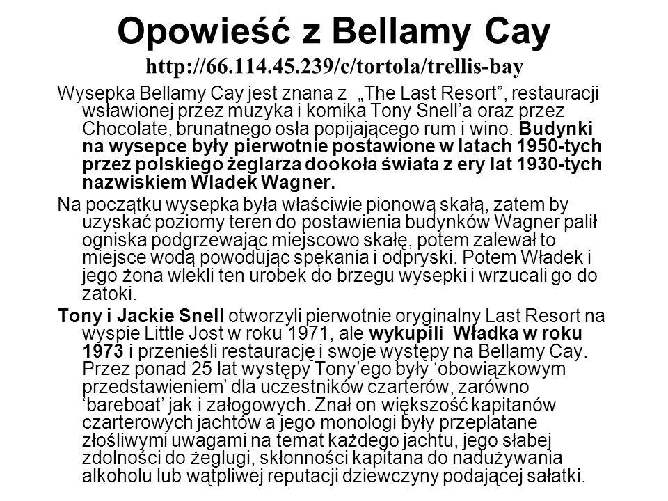 Opowieść z Bellamy Cay http://66.114.45.239/c/tortola/trellis-bay Wysepka Bellamy Cay jest znana z The Last Resort, restauracji wsławionej przez muzyk