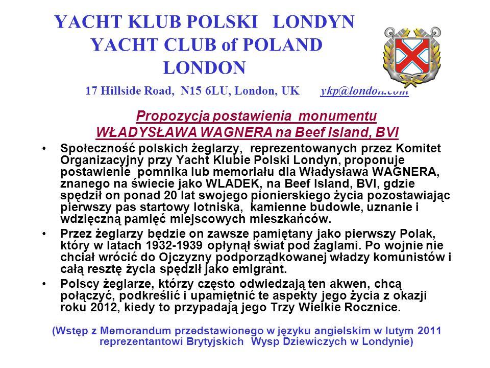 YACHT KLUB POLSKI LONDYN YACHT CLUB of POLAND LONDON 17 Hillside Road, N15 6LU, London, UK ykp@london.com Propozycja postawienia monumentu WŁADYSŁAWA