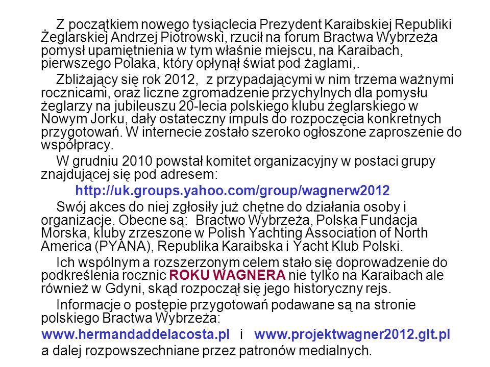 Z początkiem nowego tysiąclecia Prezydent Karaibskiej Republiki Żeglarskiej Andrzej Piotrowski, rzucił na forum Bractwa Wybrzeża pomysł upamiętnienia