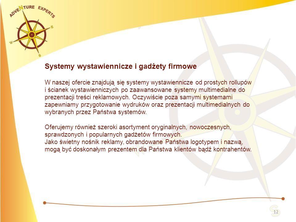 12 Systemy wystawiennicze i gadżety firmowe W naszej ofercie znajdują się systemy wystawiennicze od prostych rollupów i ścianek wystawienniczych po za