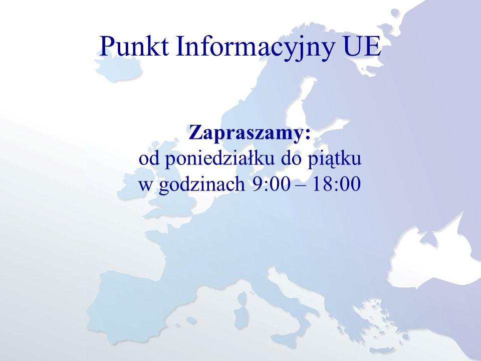 Punkt Informacyjny UE Zapraszamy: od poniedziałku do piątku w godzinach 9:00 – 18:00