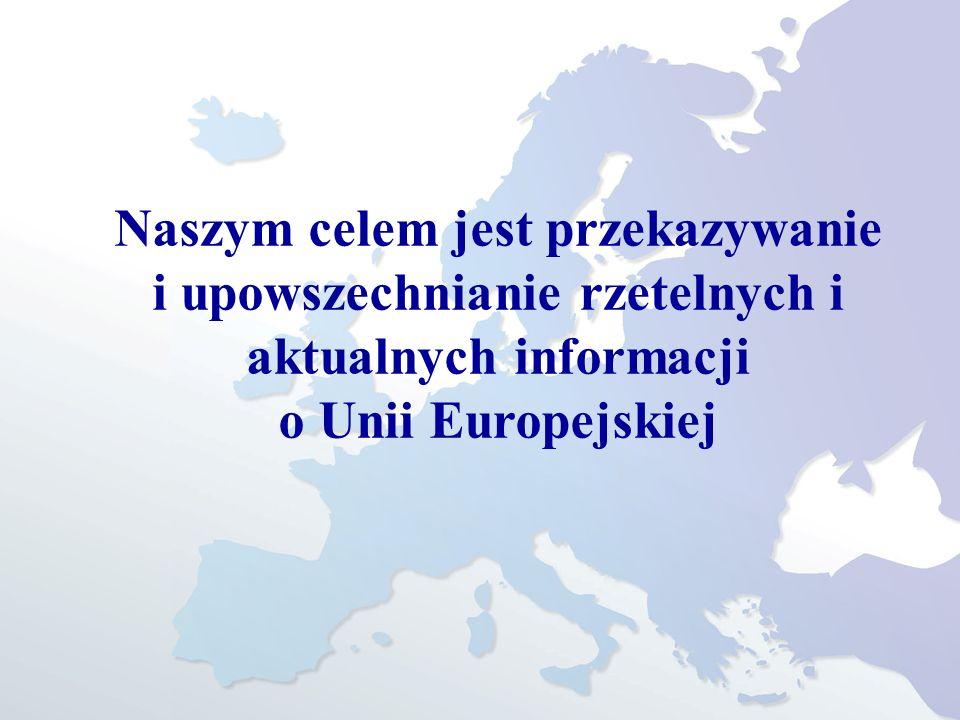 Naszym celem jest przekazywanie i upowszechnianie rzetelnych i aktualnych informacji o Unii Europejskiej
