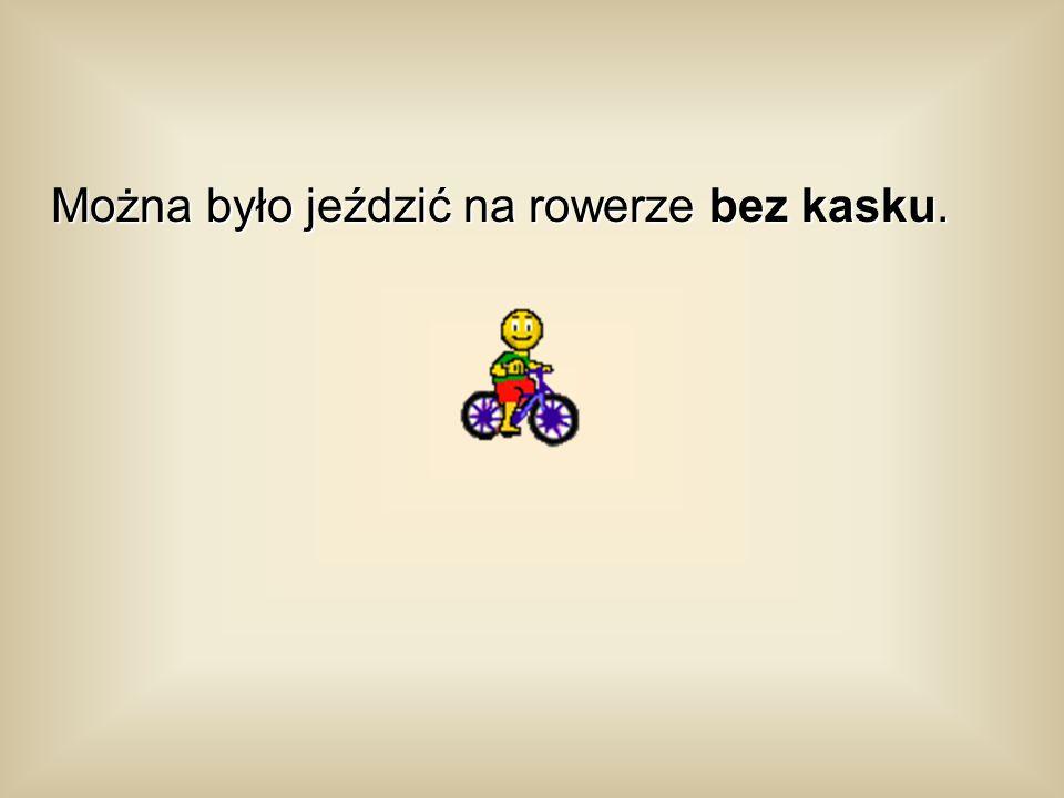 Można było jeździć na rowerze bez kasku.