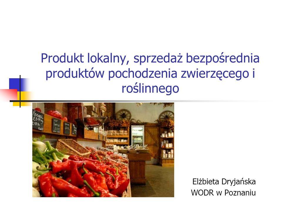 Produkt lokalny, sprzedaż bezpośrednia produktów pochodzenia zwierzęcego i roślinnego Elżbieta Dryjańska WODR w Poznaniu