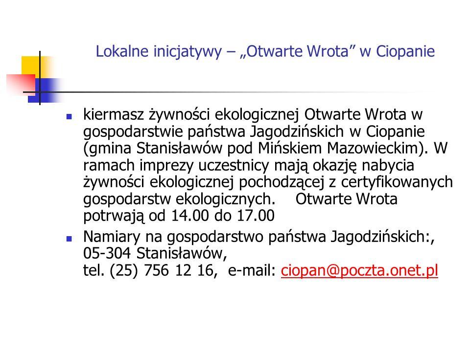 Lokalne inicjatywy – Otwarte Wrota w Ciopanie kiermasz żywności ekologicznej Otwarte Wrota w gospodarstwie państwa Jagodzińskich w Ciopanie (gmina Stanisławów pod Mińskiem Mazowieckim).