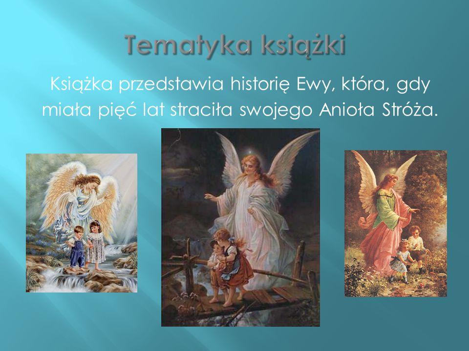 Książka przedstawia historię Ewy, która, gdy miała pięć lat straciła swojego Anioła Stróża.